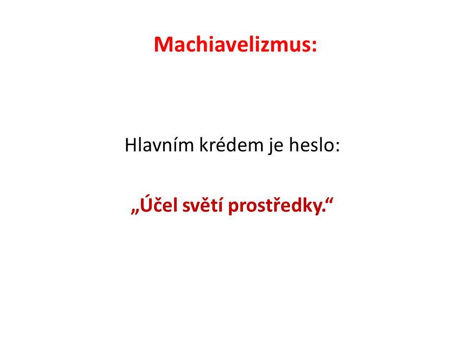 """Machiavelizmus: Hlavním krédem je heslo: """"Účel světí prostředky."""