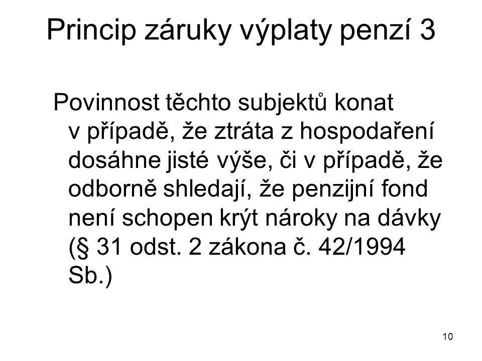 10 Princip záruky výplaty penzí 3 Povinnost těchto subjektů konat v případě, že ztráta z hospodaření dosáhne jisté výše, či v případě, že odborně shledají, že penzijní fond není schopen krýt nároky na dávky (§ 31 odst.
