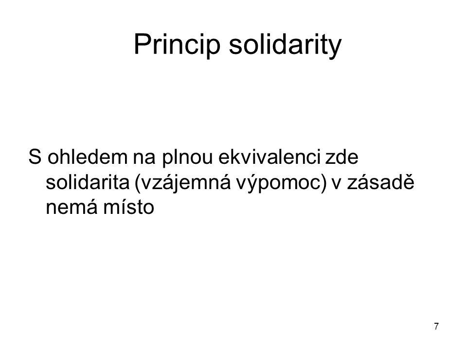 7 Princip solidarity S ohledem na plnou ekvivalenci zde solidarita (vzájemná výpomoc) v zásadě nemá místo