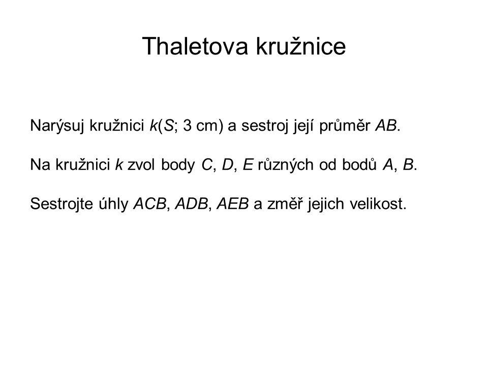 Thaletova kružnice Narýsuj kružnici k(S; 3 cm) a sestroj její průměr AB. Na kružnici k zvol body C, D, E různých od bodů A, B. Sestrojte úhly ACB, ADB