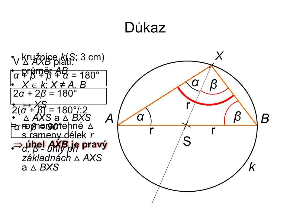 Důkaz S k AB X kružnice k(S; 3 cm) průměr AB X  k; X ≠ A, B ↦ XS △ AXS a △ BXS α, β - úhly při základnách △ AXS a △ BXS β β α α r r r = rovnoramenné
