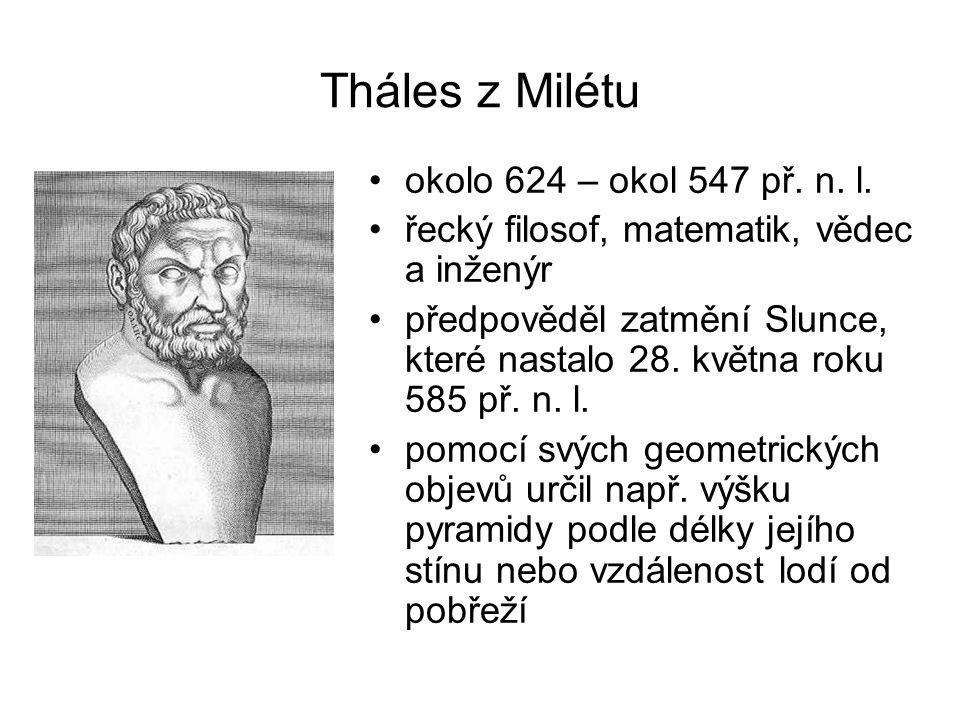 Tháles z Milétu okolo 624 – okol 547 př. n. l. řecký filosof, matematik, vědec a inženýr předpověděl zatmění Slunce, které nastalo 28. května roku 585