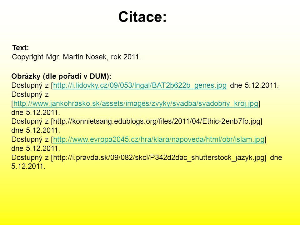 Obrázky (dle pořadí v DUM): Dostupný z [http://i.lidovky.cz/09/053/lngal/BAT2b622b_genes.jpg dne 5.12.2011.http://i.lidovky.cz/09/053/lngal/BAT2b622b_