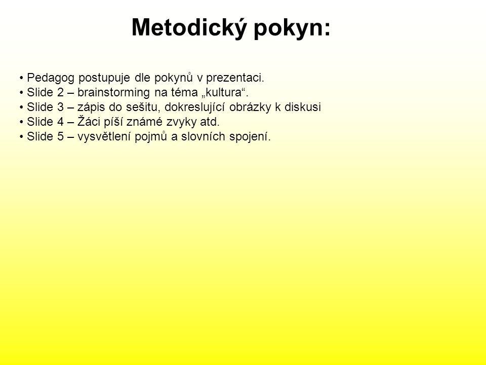 """Metodický pokyn: Pedagog postupuje dle pokynů v prezentaci. Slide 2 – brainstorming na téma """"kultura"""". Slide 3 – zápis do sešitu, dokreslující obrázky"""