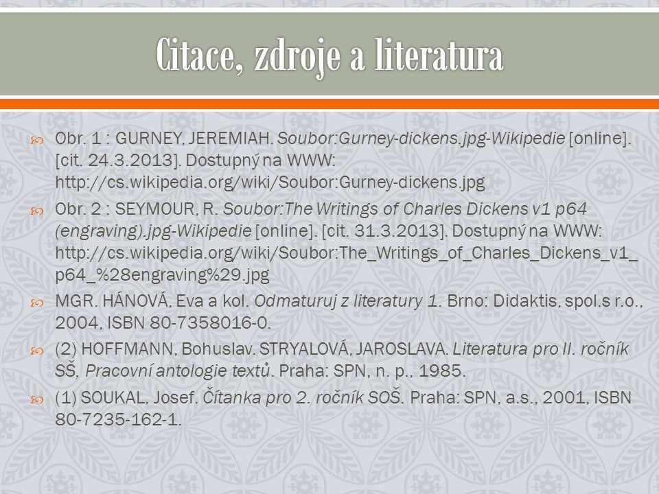  Obr. 1 : GURNEY, JEREMIAH. Soubor:Gurney-dickens.jpg-Wikipedie [online]. [cit. 24.3.2013]. Dostupný na WWW: http://cs.wikipedia.org/wiki/Soubor:Gurn