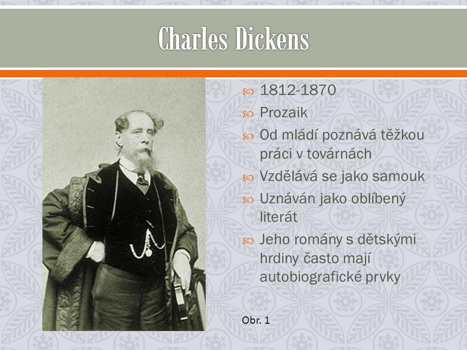 1812-1870  Prozaik  Od mládí poznává těžkou práci v továrnách  Vzdělává se jako samouk  Uznáván jako oblíbený literát  Jeho romány s dětskými hrdiny často mají autobiografické prvky Obr.