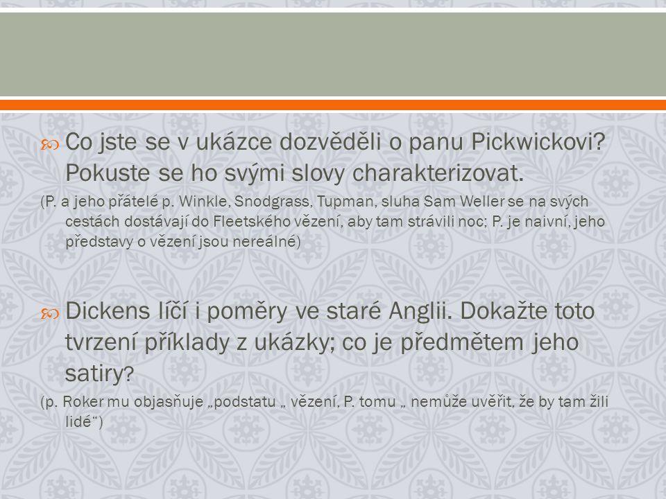  Co jste se v ukázce dozvěděli o panu Pickwickovi? Pokuste se ho svými slovy charakterizovat. (P. a jeho přátelé p. Winkle, Snodgrass, Tupman, sluha