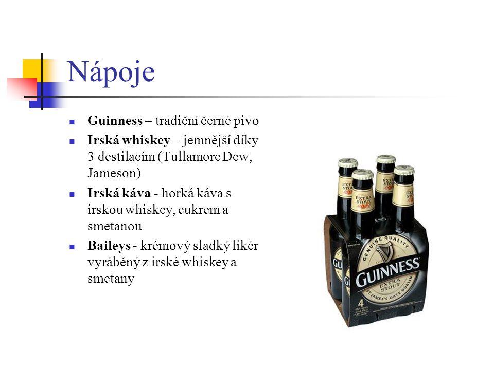 Nápoje Guinness – tradiční černé pivo Irská whiskey – jemnější díky 3 destilacím (Tullamore Dew, Jameson) Irská káva - horká káva s irskou whiskey, cu
