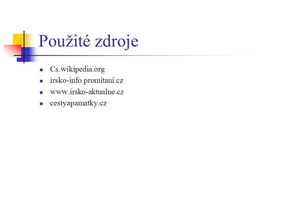 Použité zdroje Cs.wikipedia.org irsko-info.promitani.cz www.irsko-aktualne.cz cestyapamatky.cz