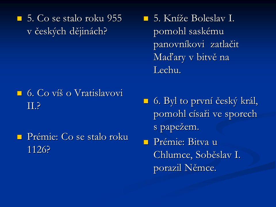 5.Co se stalo roku 955 v českých dějinách. 5. Co se stalo roku 955 v českých dějinách.