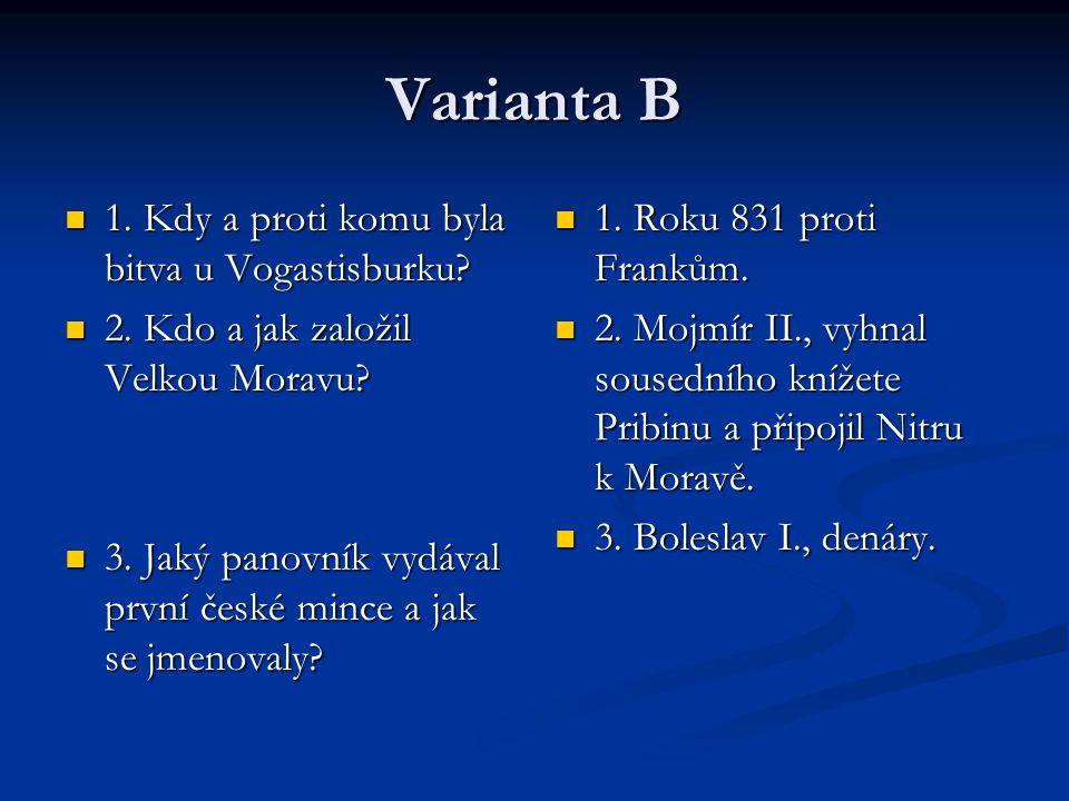 Varianta B 1.Kdy a proti komu byla bitva u Vogastisburku.