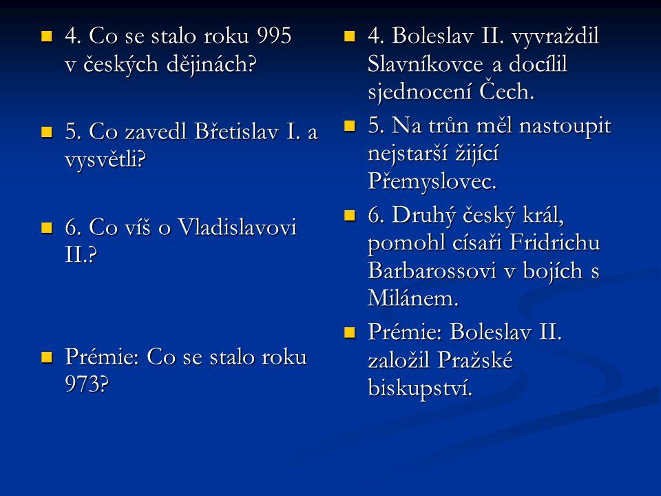 4.Co se stalo roku 995 v českých dějinách. 4. Co se stalo roku 995 v českých dějinách.