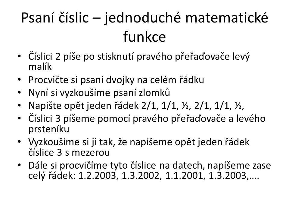 Psaní číslic – jednoduché matematické funkce Číslici 2 píše po stisknutí pravého přeřaďovače levý malík Procvičte si psaní dvojky na celém řádku Nyní