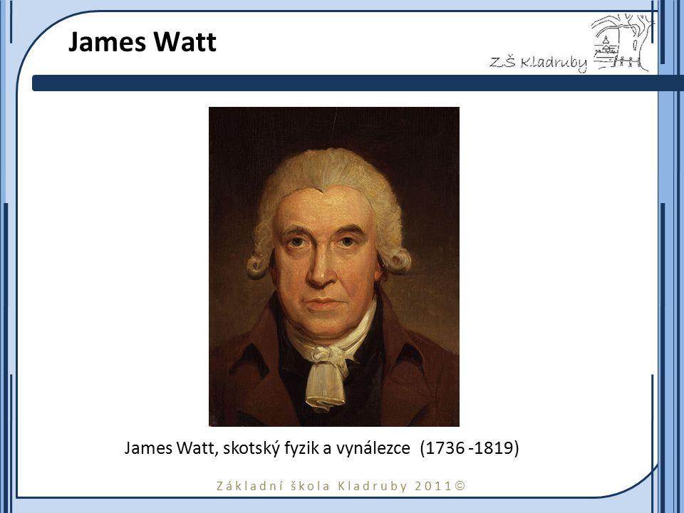 Základní škola Kladruby 2011  James Watt James Watt, skotský fyzik a vynálezce (1736 -1819)