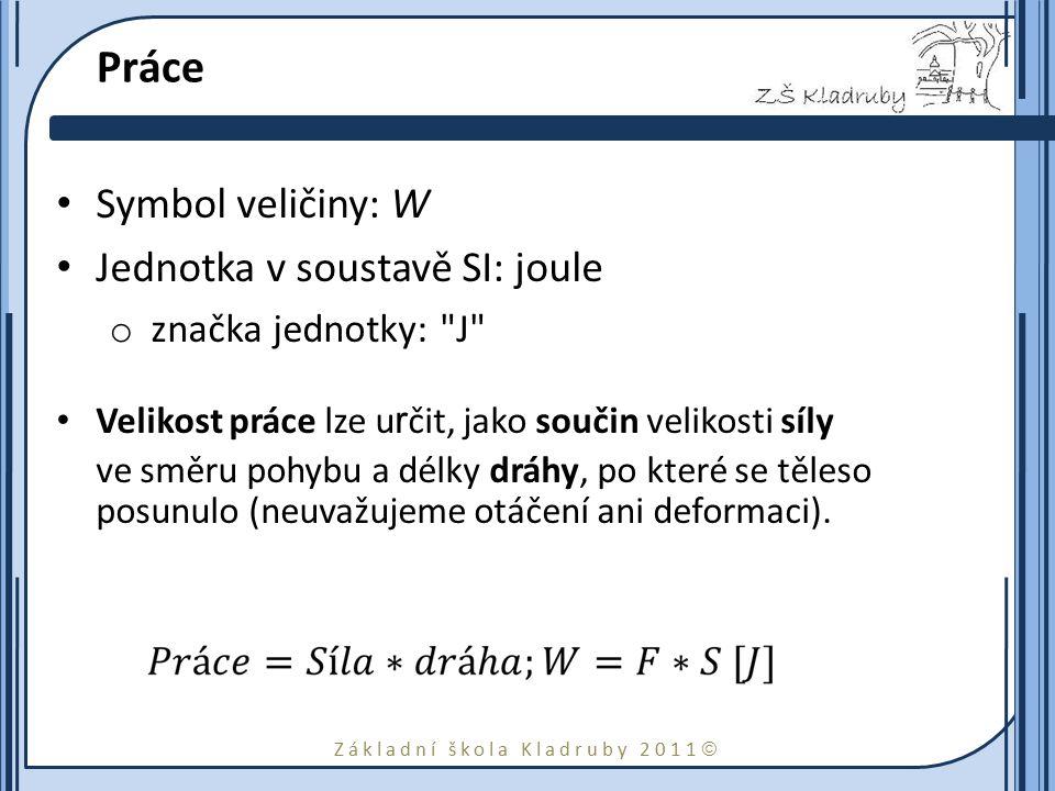 Základní škola Kladruby 2011  Práce Symbol veličiny: W Jednotka v soustavě SI: joule o značka jednotky: