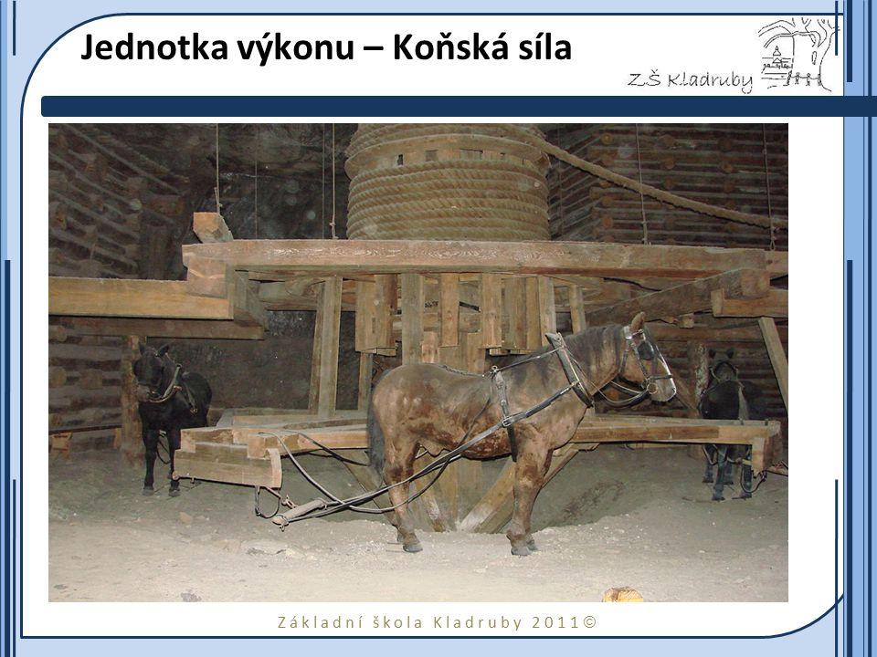 Základní škola Kladruby 2011  Jednotka výkonu – Koňská síla Značka: Ks Watt potřeboval pro své zákazníky nějaké srovnání s výkonem tehdy běžně využív