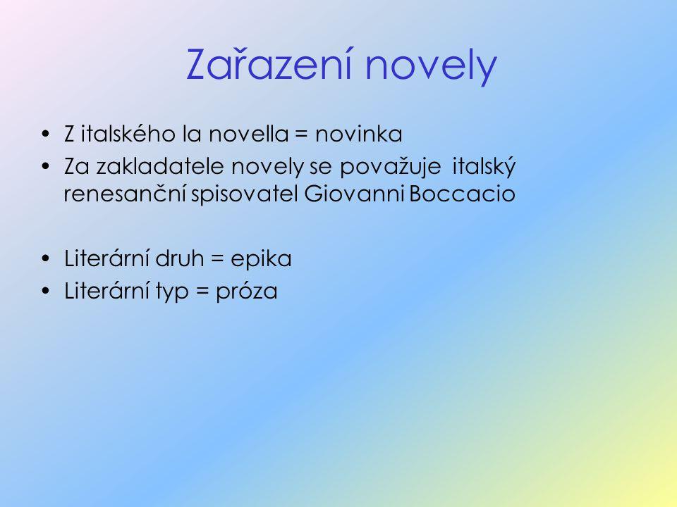Zařazení novely Z italského la novella = novinka Za zakladatele novely se považuje italský renesanční spisovatel Giovanni Boccacio Literární druh = ep