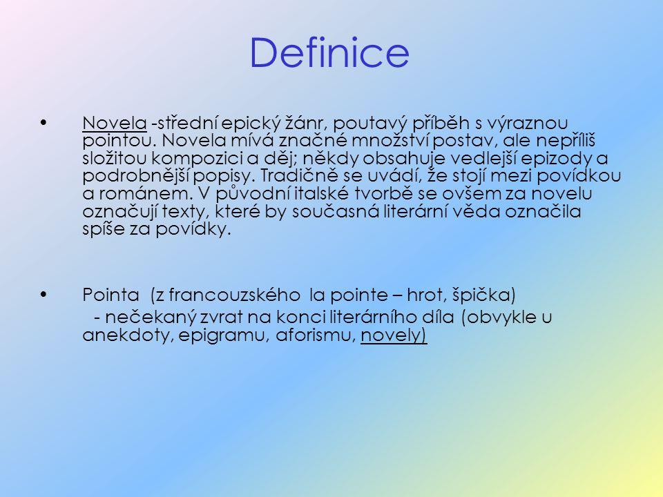 Definice Novela -střední epický žánr, poutavý příběh s výraznou pointou. Novela mívá značné množství postav, ale nepříliš složitou kompozici a děj; ně