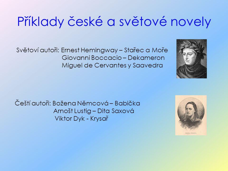 Příklady české a světové novely Světoví autoři: Ernest Hemingway – Stařec a Moře Giovanni Boccacio – Dekameron Miguel de Cervantes y Saavedra Čeští au