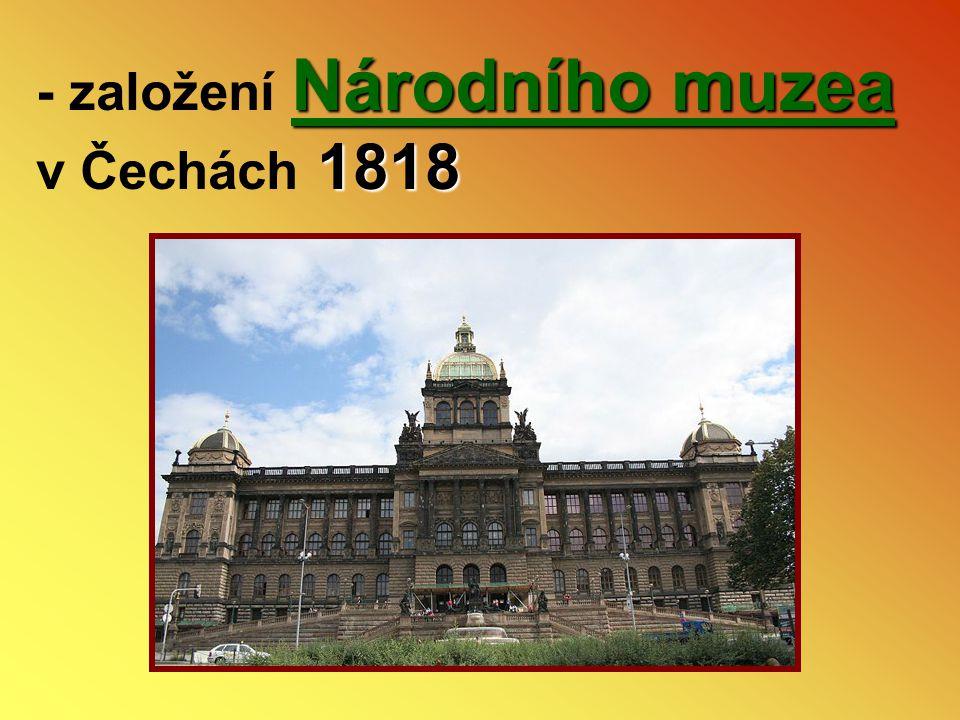 Národního muzea 1818 - založení Národního muzea v Čechách 1818