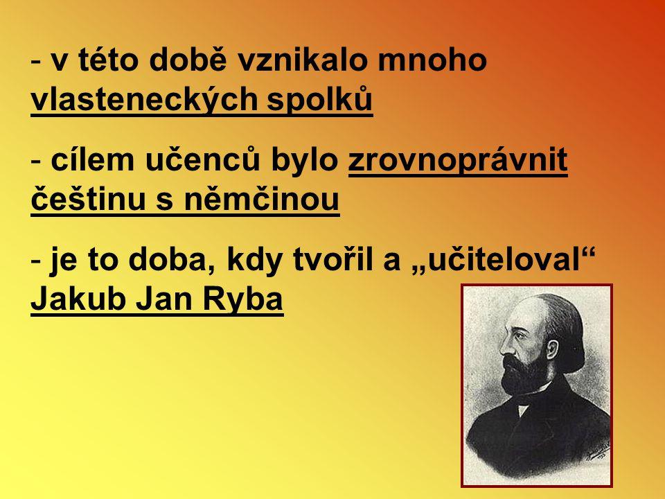 """- v této době vznikalo mnoho vlasteneckých spolků - cílem učenců bylo zrovnoprávnit češtinu s němčinou - je to doba, kdy tvořil a """"učiteloval"""" Jakub J"""