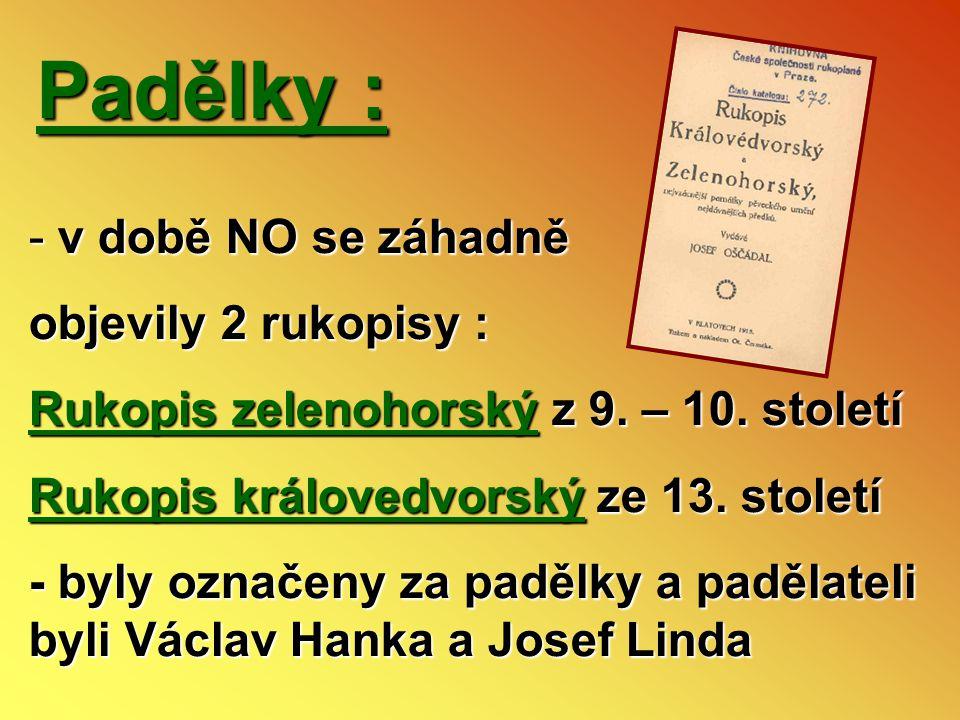 Padělky : - v době NO se záhadně objevily 2 rukopisy : Rukopis zelenohorský z 9. – 10. století Rukopis královedvorský ze 13. století - byly označeny z