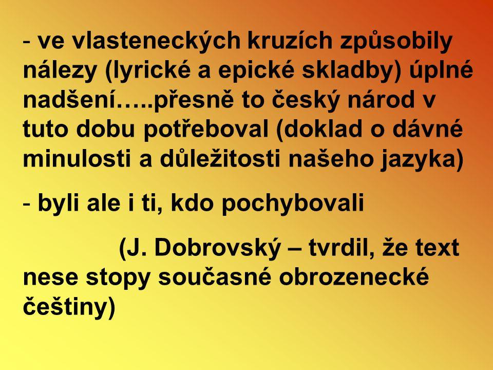 - ve vlasteneckých kruzích způsobily nálezy (lyrické a epické skladby) úplné nadšení…..přesně to český národ v tuto dobu potřeboval (doklad o dávné mi