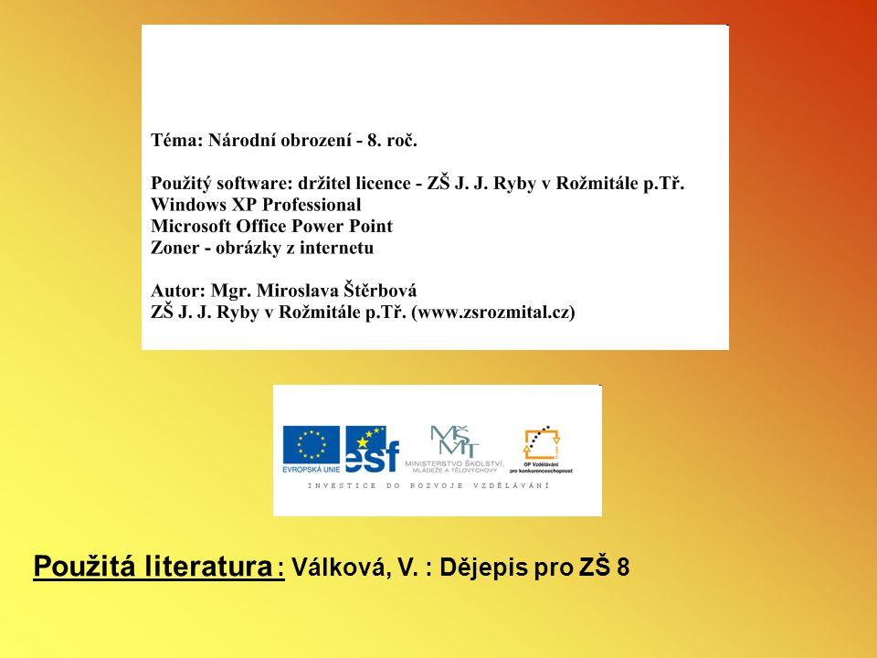 Použitá literatura : Válková, V. : Dějepis pro ZŠ 8