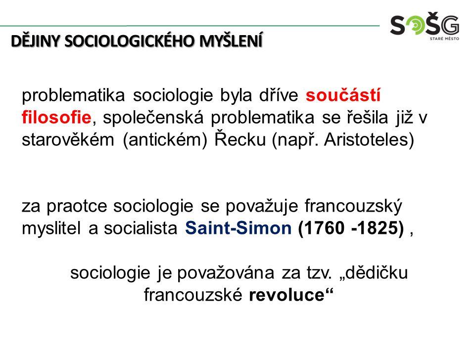 DĚJINY SOCIOLOGICKÉHO MYŠLENÍ problematika sociologie byla dříve součástí filosofie, společenská problematika se řešila již v starověkém (antickém) Ře