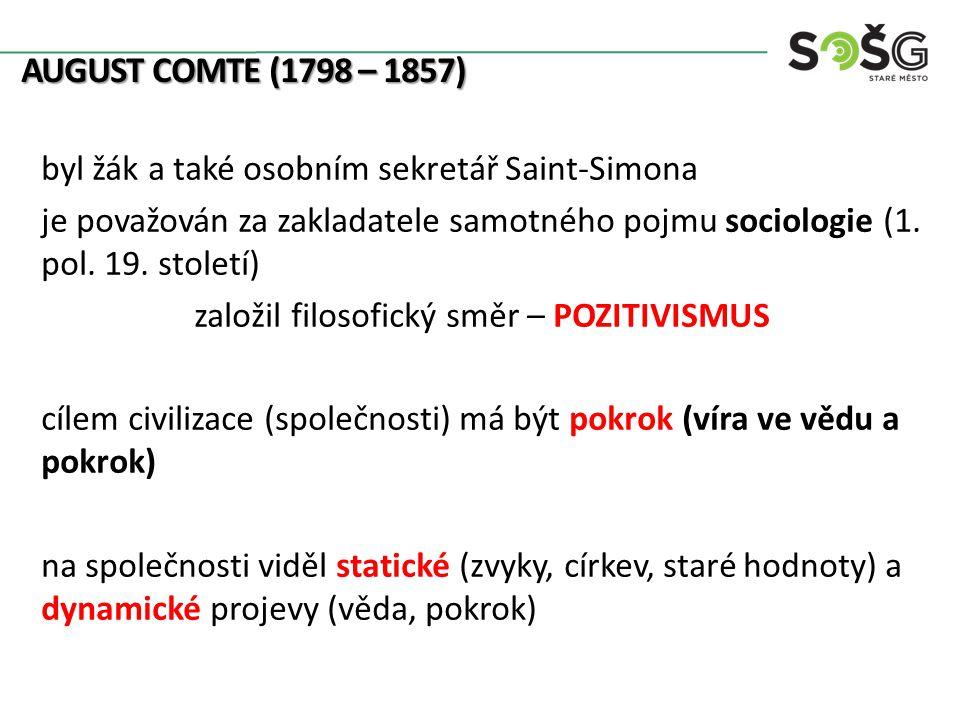 AUGUST COMTE (1798 – 1857) byl žák a také osobním sekretář Saint-Simona je považován za zakladatele samotného pojmu sociologie (1. pol. 19. století) z