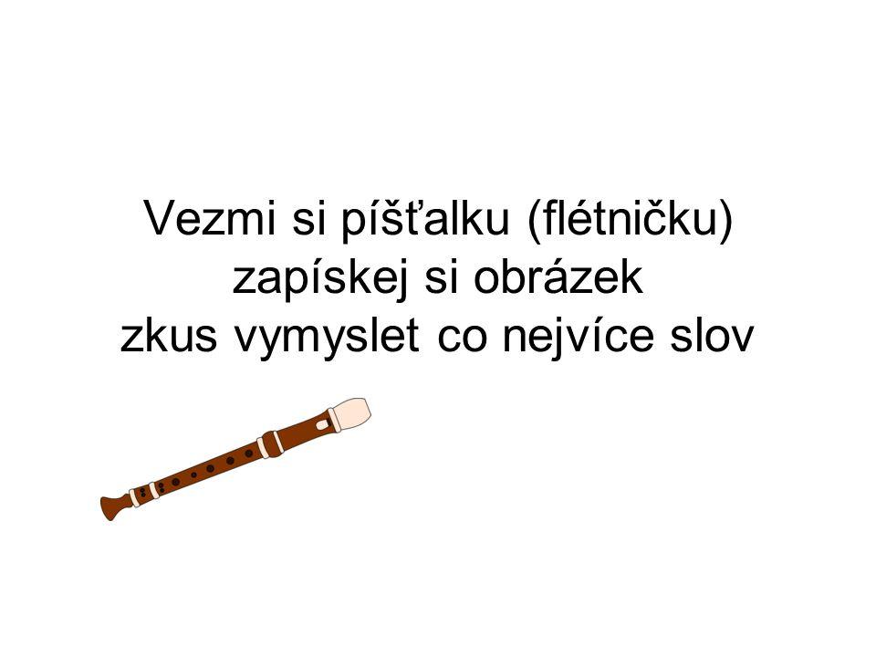 Vezmi si píšťalku (flétničku) zapískej si obrázek zkus vymyslet co nejvíce slov