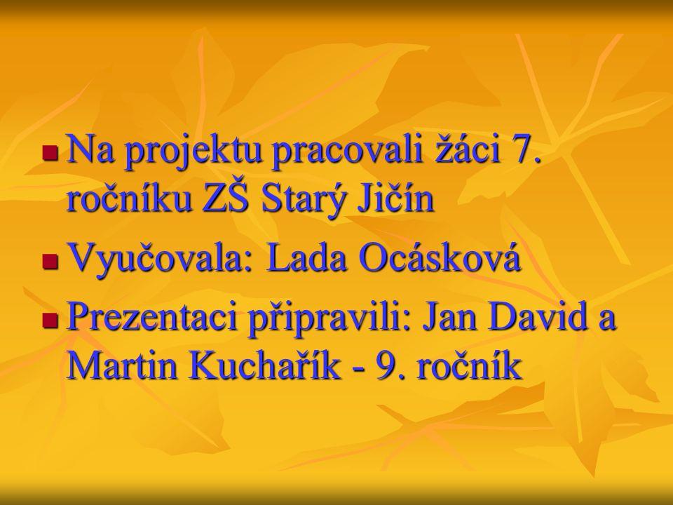 Na projektu pracovali žáci 7. ročníku ZŠ Starý Jičín Na projektu pracovali žáci 7.