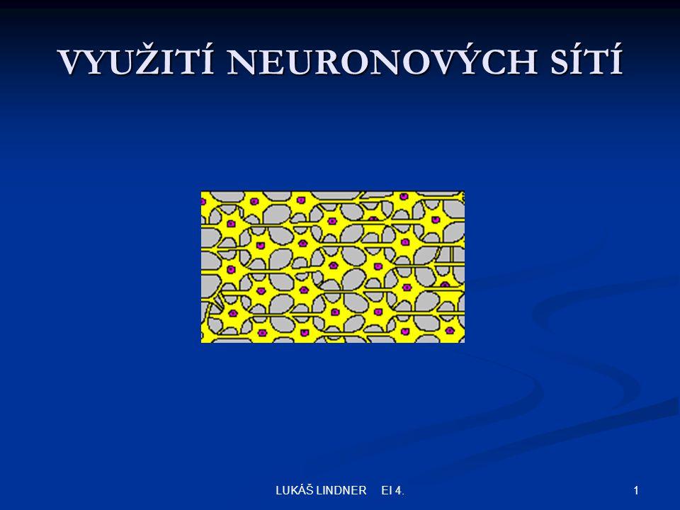 1LUKÁŠ LINDNER EI 4. VYUŽITÍ NEURONOVÝCH SÍTÍ
