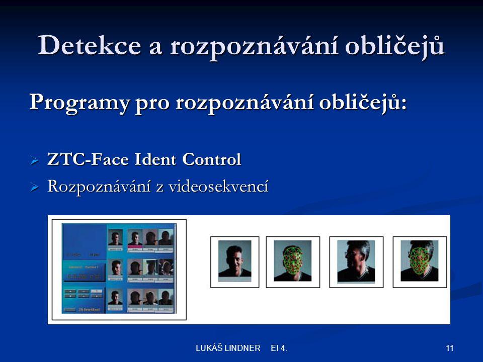 11LUKÁŠ LINDNER EI 4. Detekce a rozpoznávání obličejů Programy pro rozpoznávání obličejů:  ZTC-Face Ident Control  Rozpoznávání z videosekvencí