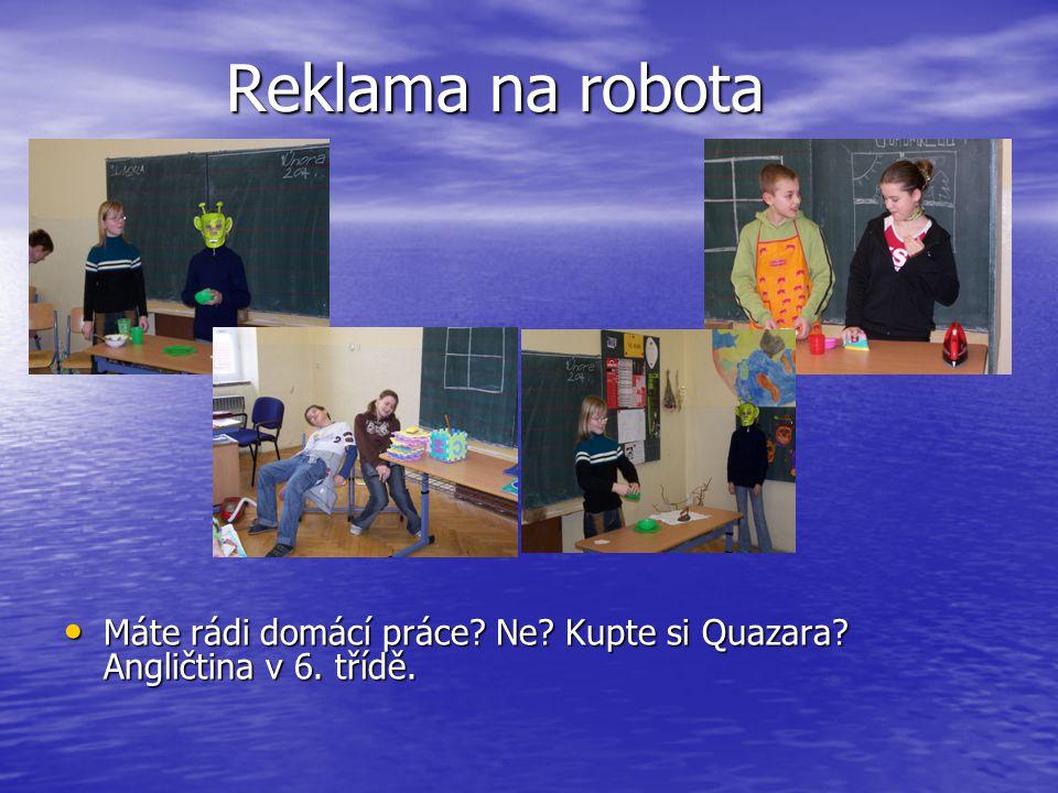 Reklama na robota Reklama na robota Máte rádi domácí práce? Ne? Kupte si Quazara? Angličtina v 6. třídě.