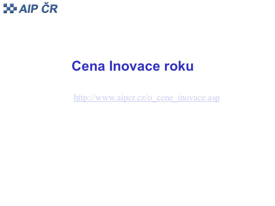 http://www.aipcr.cz/o_cene_inovace.asp Cena Inovace roku