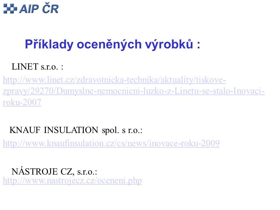 http://www.linet.cz/zdravotnicka-technika/aktuality/tiskove- zpravy/29270/Dumyslne-nemocnicni-luzko-z-Linetu-se-stalo-Inovaci- roku-2007 Příklady oceněných výrobků : LINET s.r.o.