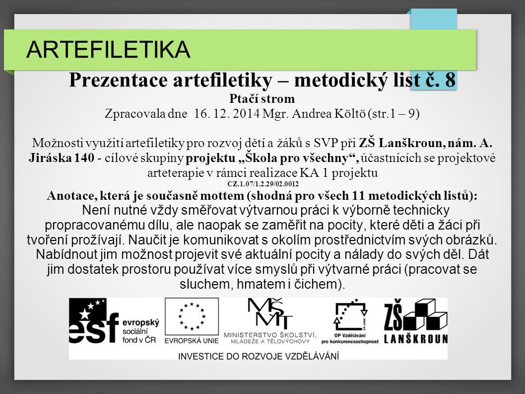 ARTEFILETIKA Prezentace artefiletiky – metodický list č. 8 Ptačí strom Zpracovala dne 16. 12. 2014 Mgr. Andrea Költö (str.1 – 9) Možnosti využití arte
