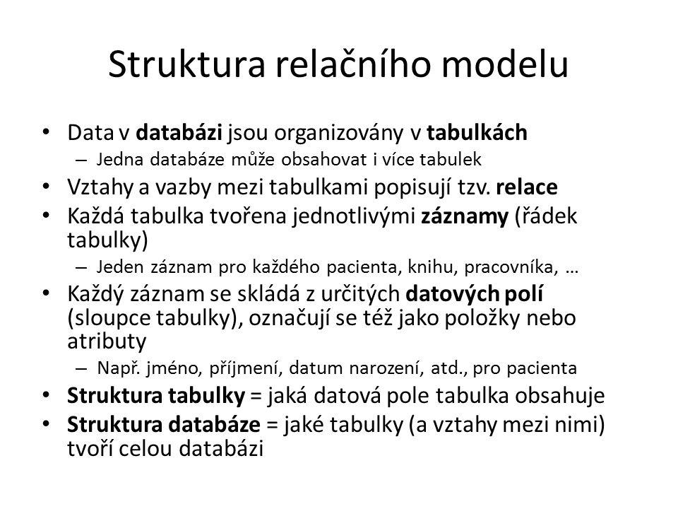 Struktura relačního modelu Data v databázi jsou organizovány v tabulkách – Jedna databáze může obsahovat i více tabulek Vztahy a vazby mezi tabulkami