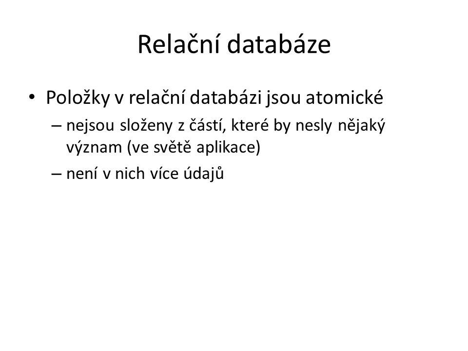 Relační databáze Položky v relační databázi jsou atomické – nejsou složeny z částí, které by nesly nějaký význam (ve světě aplikace) – není v nich víc