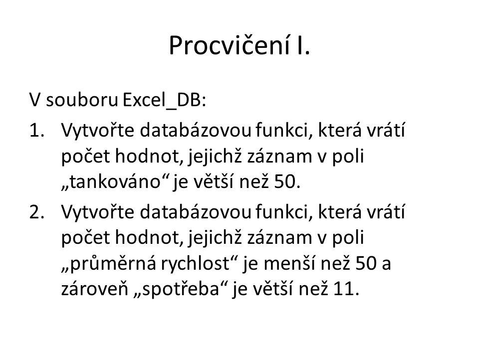 """Procvičení I. V souboru Excel_DB: 1.Vytvořte databázovou funkci, která vrátí počet hodnot, jejichž záznam v poli """"tankováno"""" je větší než 50. 2.Vytvoř"""