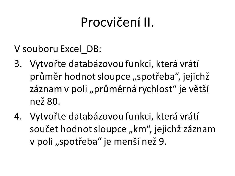 """Procvičení II. V souboru Excel_DB: 3.Vytvořte databázovou funkci, která vrátí průměr hodnot sloupce """"spotřeba"""", jejichž záznam v poli """"průměrná rychlo"""