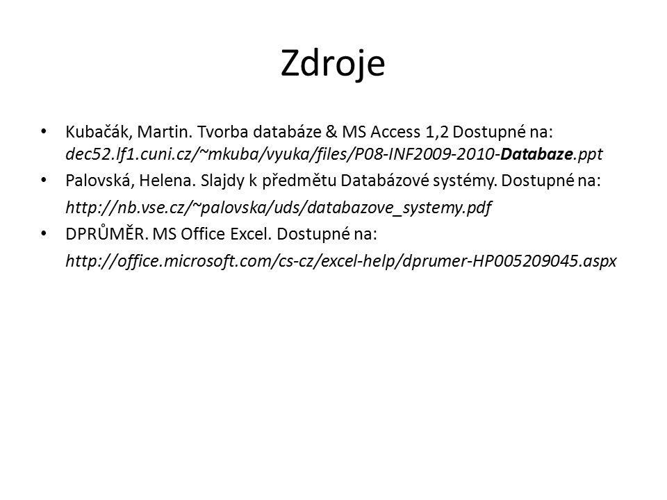 Zdroje Kubačák, Martin. Tvorba databáze & MS Access 1,2 Dostupné na: dec52.lf1.cuni.cz/~mkuba/vyuka/files/P08-INF2009-2010-Databaze.ppt Palovská, Hele