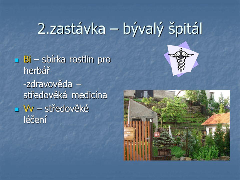 2.zastávka – bývalý špitál Bi – sbírka rostlin pro herbář Bi – sbírka rostlin pro herbář -zdravověda – středověká medicína -zdravověda – středověká me