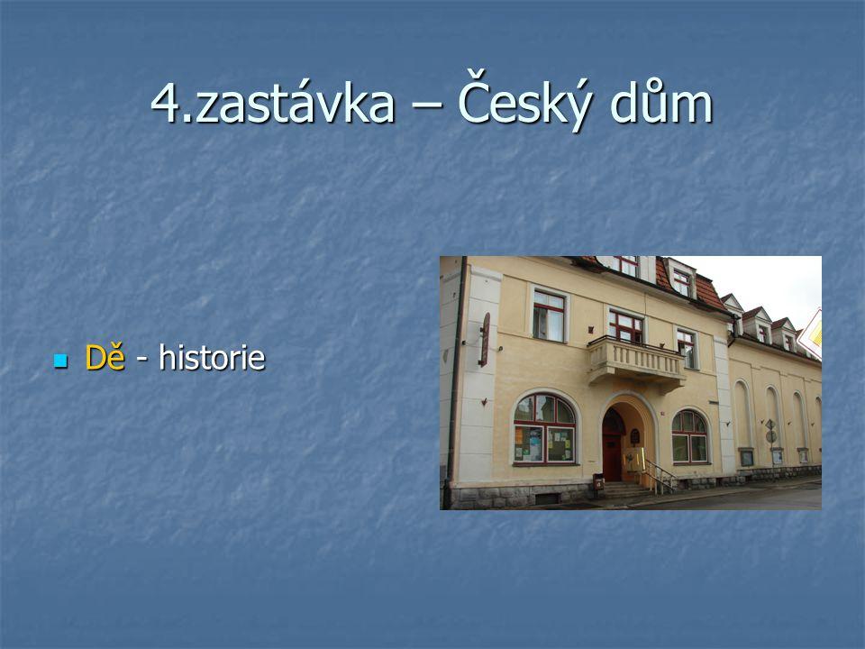 4.zastávka – Český dům Dě - historie Dě - historie