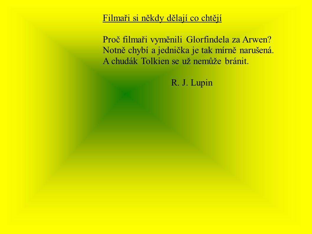 Filmaři si někdy dělají co chtějí Proč filmaři vyměnili Glorfindela za Arwen? Notně chybí a jednička je tak mírně narušená. A chudák Tolkien se už nem