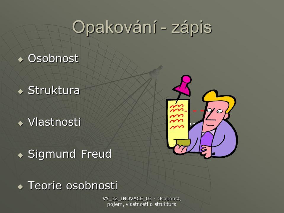 Opakování - zápis  Osobnost  Struktura  Vlastnosti  Sigmund Freud  Teorie osobnosti VY_32_INOVACE_03 - Osobnost, pojem, vlastnosti a struktura