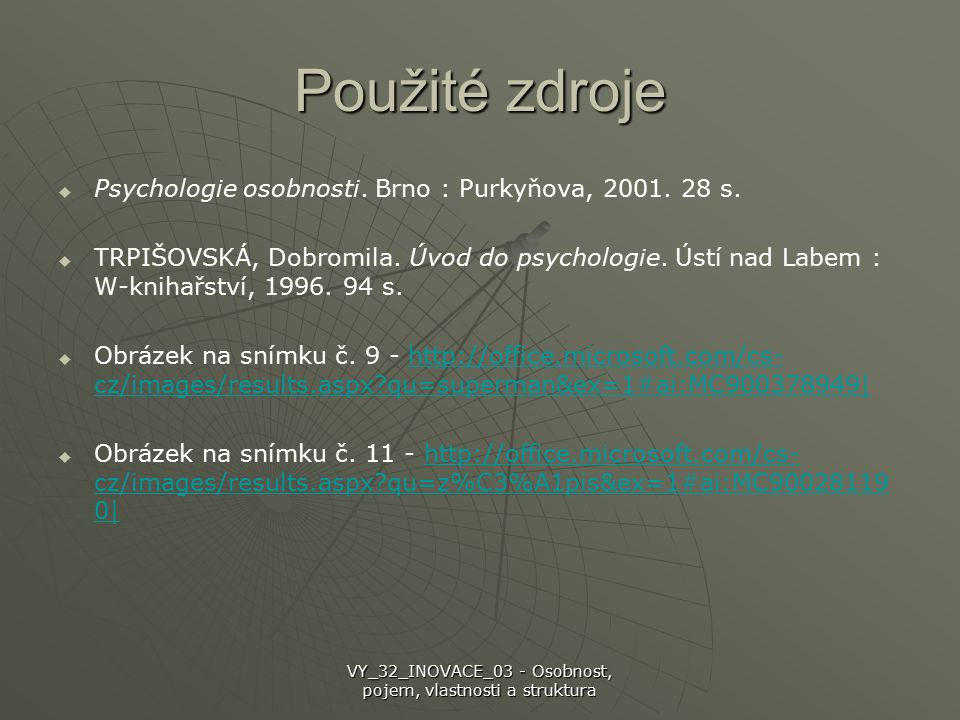 Použité zdroje   Psychologie osobnosti. Brno : Purkyňova, 2001. 28 s.   TRPIŠOVSKÁ, Dobromila. Úvod do psychologie. Ústí nad Labem : W-knihařství,