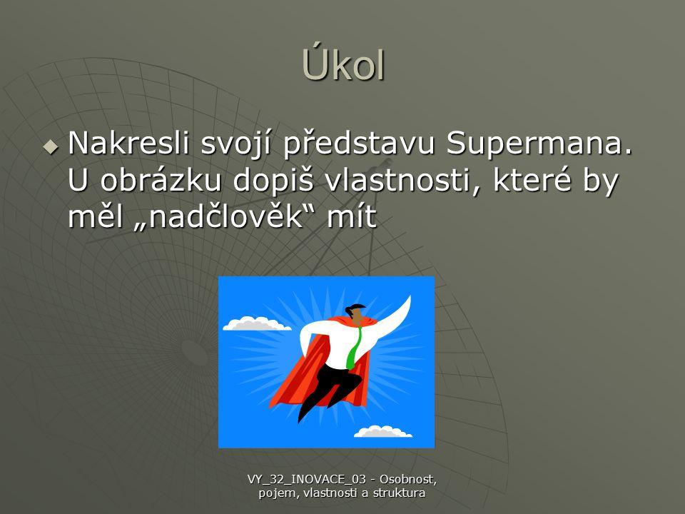 """Úkol  Nakresli svojí představu Supermana. U obrázku dopiš vlastnosti, které by měl """"nadčlověk"""" mít VY_32_INOVACE_03 - Osobnost, pojem, vlastnosti a s"""