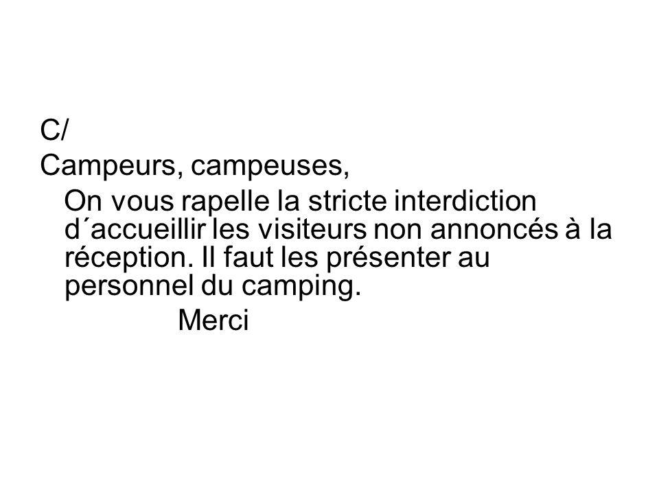C/ Campeurs, campeuses, On vous rapelle la stricte interdiction d´accueillir les visiteurs non annoncés à la réception. Il faut les présenter au perso